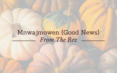Mnwajmowen {Good News} From The Rez